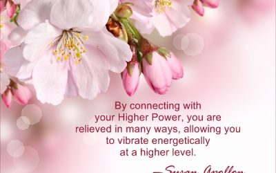 Connecting with your Higher Power allows you to vibrate energetically at a higher level…