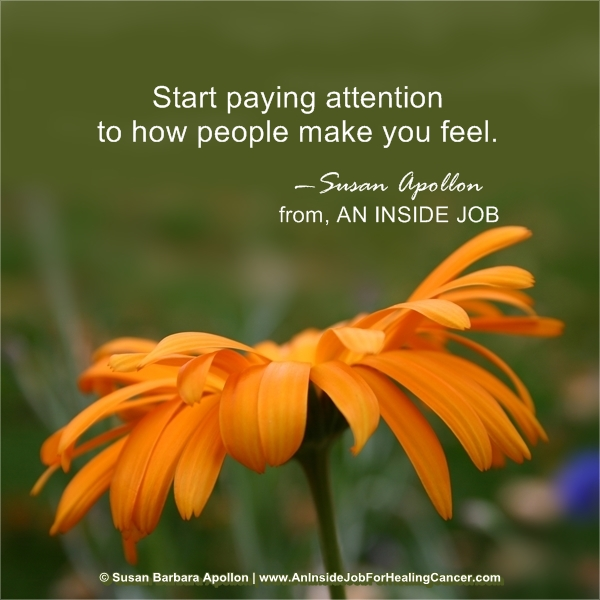 Start paying attention to how people make you feel…