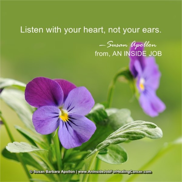 Listen with your heart, not your ears…