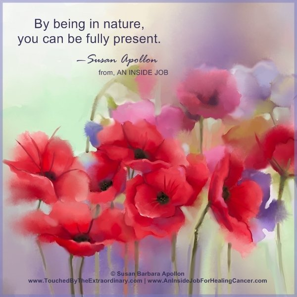 Being in nature, you can be fully present…