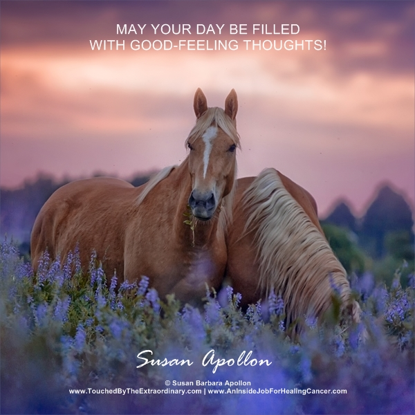 May Your Day Be Filled With Good Feeling Thoughts!