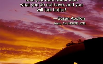 Express and affirm what you want rather than what you do not have, and you will feel better!