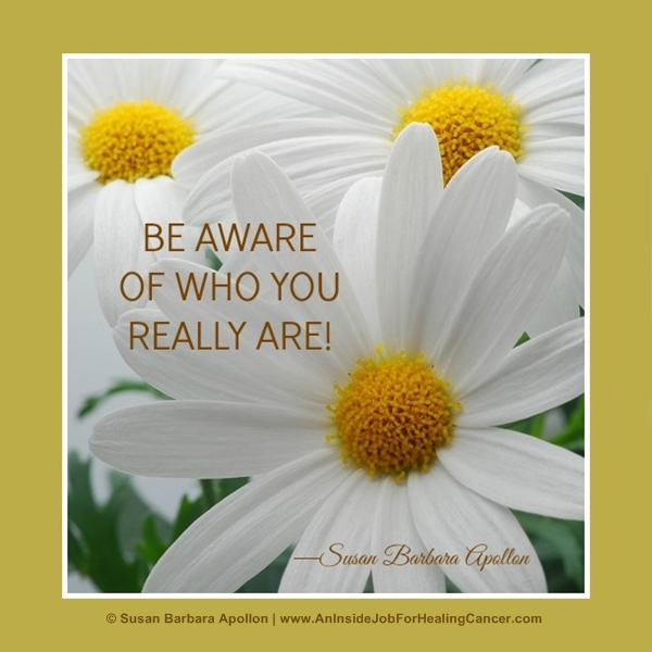 Be aware of who you really are!