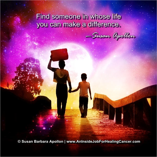 Find Someone in Whose Life You Can Make a Difference…