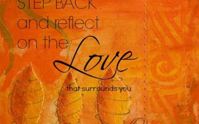 Step back and reflect on the Love that surrounds you…