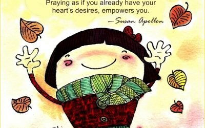 Praying as if you already have your heart's desires empowers you…