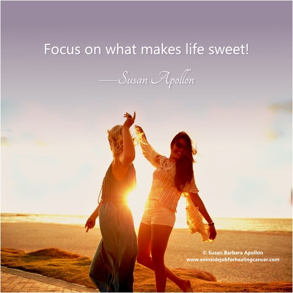 Focus on what makes life sweet!