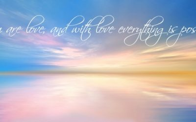 You are love, and with love everything is possible…