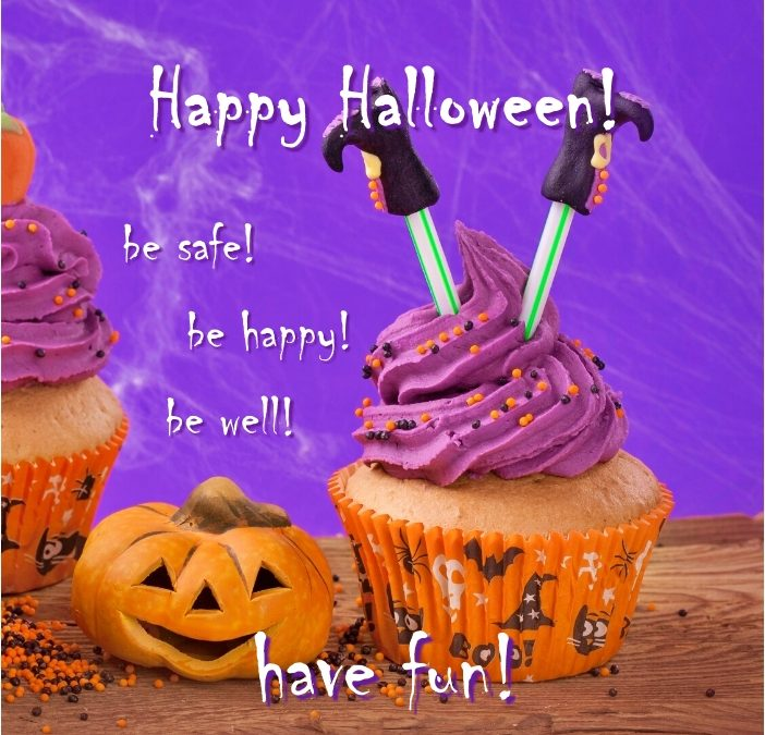 Happy Halloween! Be safe. Be happy. Be well… Have fun!