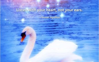 Listen with your heart, not your ears.